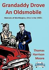 Grandaddy Drove an Oldsmobile : Memoirs of Worthington, Ohio in The 1950's by...