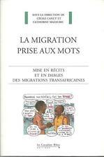 IMMIGRATIONS - MIGRANTS / LA MIGRATION PRISE AUX MOTS - MIGRATION TRANSAFRICAINE
