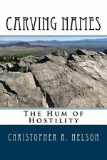 Carving Names : The Hum of Hostility by Christopher Nelson (2016, Paperback)