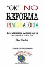 Ok , No Reforma Immigratoria : (pero Utilicemos Las Leyes Que Ya Están en Los...