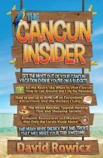 The Cancun Insider: Get the Most out of your Cancun Vacation Even if you're on a