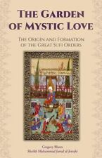 Garden of Mystic Love : Volume I: the Origin and Formation of the Great Sufi ...