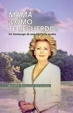 Mama Como Te Recuerdo! : Homenaje de una Hija a Su Madre by Beatriz Gonzalez...