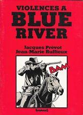 Jacques Prévot & Jean Marie Ruffieux . VIOLENCES A BLUE RIVER . Futuropolis .