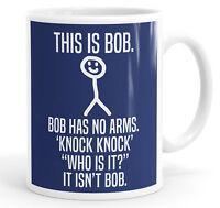 This Is Bob, Bob Has No Arms Funny Coffee Mug Tea Cup