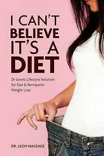 I can't believe it's a diet: Dr Leon's Lifestyle Solution for Fast & Permanent W