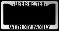 """With My Family/"""" Auto Accessory Chrome License Plate Frame /""""Life is Better"""