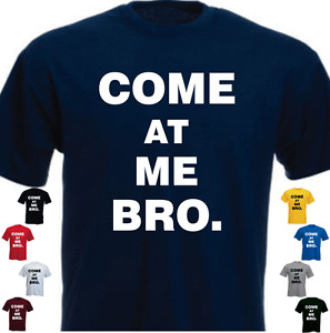 COME AT ME BRO. Funny Gift New T-shirt Cool Story Bro