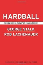 Hardball: Are You Playing to Play or Playing to Win by George Stalk, Rob Lachena