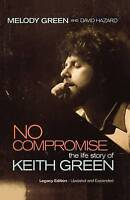 No Compromise: The Life Story of Keith Green by Melody Green (Paperback, 2008)