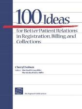 100 Ideas for Better Patient Relations in Registration, Billing, and...