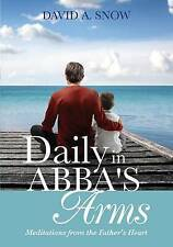 NEW Daily in Abba's Arms by David a. Snow