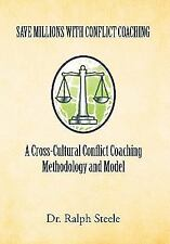 Save Millions with Conflict Coaching a Cross-Cultural Conflict Coaching Methodol