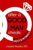 After a Good Man Cheats: How to Rebuild Trust & Intimacy with Your Wife, Bran...