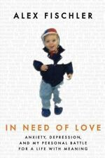 In Need of Love : Anxiety, Depression, and My Personal Battle for a Life with...