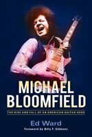Michael Bloomfield : The Rise and Fall of an American Guitar Hero, Hardcover ...
