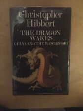Dragon Wakes: China and the West, 1793-1911 by Hibbert, Christopher Hardback 1st