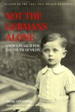 Not the Germans Alone: A Son's Search for the Truth of Vichy by Levendel, Isaac