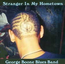 Boone, George Blues Band : Stranger in My Hometown CD