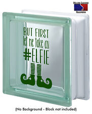 First Let Me Take an Elfie Christmas Glass Block Decal Holidays Home Decor