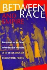 Between Race and Empire : African-Americans and Cubans Before the Cuban