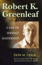 Robert K. Greenleaf : A Life of Servant Leadership by Don M. Frick (2004,...