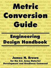 NEW Metric Conversion Guide: Engineering Design Handbook by James N. Brown