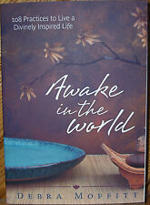 BRAND NEW! AWAKE IN THE WORLD 108 PRACTICES TO LIVE A DIVINELY INSPIRED LIFE