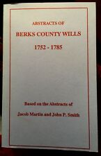 Abstracts Of Berks County Wills 1752-1785 by Jacob Martin and John P. Smith