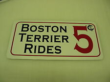 BOSTON TERRIER RIDES 5 Cents Metal Sign Dog House Kennel Pet Carrier Kitchen Bed