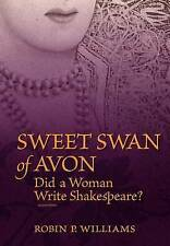 NEW Sweet Swan of Avon: Did a Woman Write Shakespeare? by Robin P. Williams