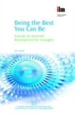 Being the Best You Can Be : A Guide on Personal Development for Managers by...