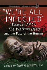 We're All Infected: Essays on AMC's the Walking Dead and the Fate of t-ExLibrary