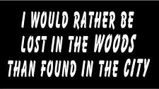 WHITE Vinyl Decal - I would rather be lost woods than found in city country
