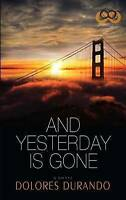 NEW And Yesterday Is Gone by Dolores Durando