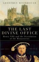 The Last Divine Office: Henry VIII and the Dissolution of the Monasteries, Moorh