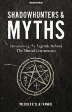 Shadowhunters & Myths: Discovering the Legends Behind the Mortal Instruments (Pa