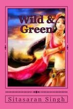 Wild and Green : A Sceen Play by Sitasaran Singh CMC (2013, Paperback)
