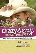 Crazy Sexy Cancer Survivor More Rebellion And Fire For Your Hea... 9781599213705