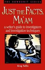 Just the Facts, Ma'am: A Writer's Guide to Investigators and Investigation Techn