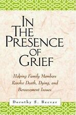 In the Presence of Grief: Helping Family Members Resolve Death, Dying, and Bere