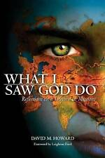 NEW What I Saw God Do: Reflections on a Lifetime in Missions by David M Howard