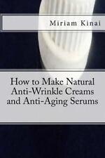 How to Make Natural Anti-Wrinkle Creams and Anti-Aging Serums by Miriam Kinai...