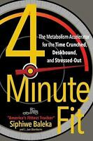 4-Minute Fit: The Metabolism Accelerator for the Time Crunched, Deskbound, and S