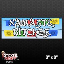 Namaste Bitches Bumper Sticker Car Decal Prayer Yoga Peace Funny Spiritual Ohm