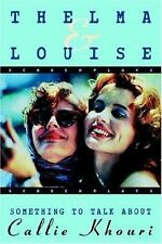 Thelma and Louise and Something to Talk About (Screenplays) by Khouri, Callie, G