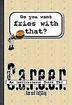 Do You Want Fries with That? : An Indispensable Guide to: Career (2005, Paper...