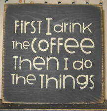 PRIMITIVE COUNTRY  FIRST I DRINK THE COFFEE THEN I DO THE THINGS mini  sq SIGN