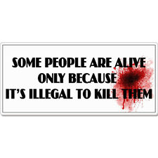 """Some People are Alive Illegal To Kill Rude Funny car bumper sticker decal 8"""" x 3"""