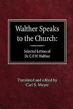 Walther Speaks to the Church : Selected Letters of Dr. C. F. W. Walther...
